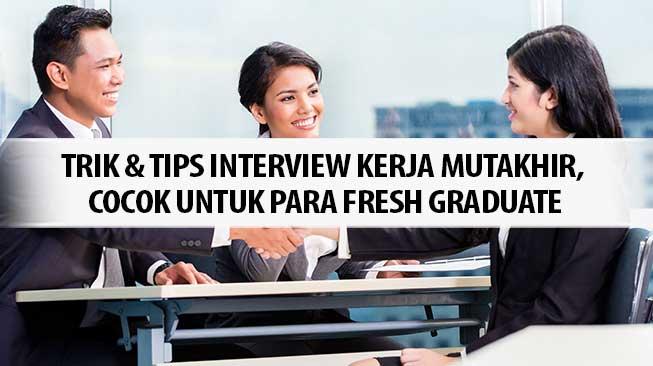 Trik Tips Interview Kerja Mutakhir Cocok Untuk Para Fresh Graduate Thebaroudeursblog